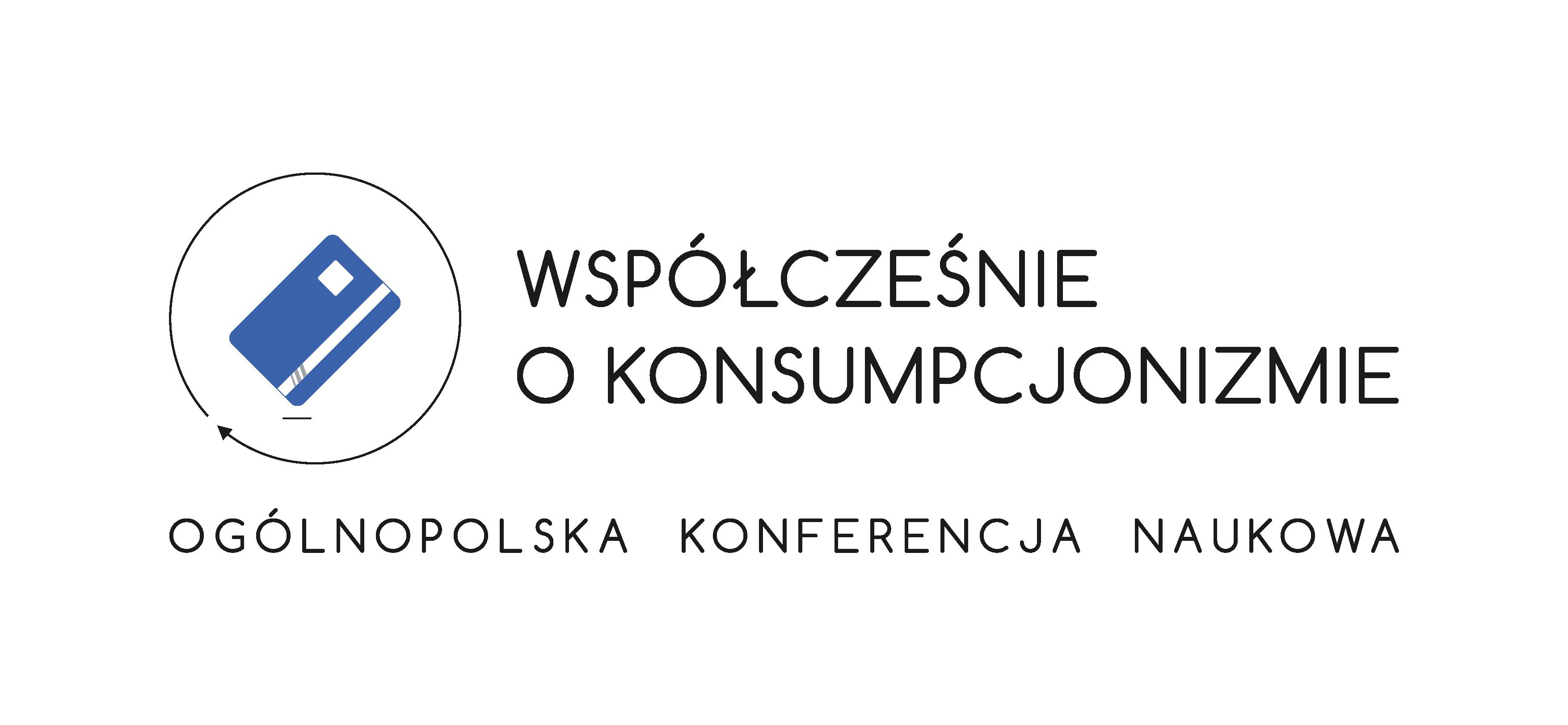 Ogólnopolska Konferencja Naukowa Współcześnie o konsumpcjonizmie. Dylematy i paradoksy